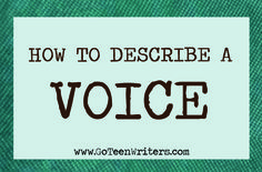 Go Teen Writers: How To Describe A Voice