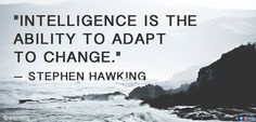 Intelligence is the ability to adapt to change...