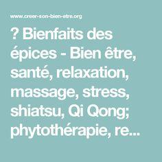► Bienfaits des épices - Bien être, santé, relaxation, massage, stress, shiatsu, Qi Qong; phytothérapie, remède de grand-mère