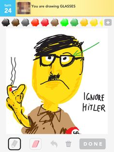 props to this guy for making Draw Something even more enjoyable....he draws Hitler in every drawing he's assigned!