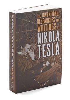 The Inventions, Researches, and Writings of Nikola Tesla