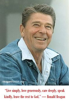 """Live simply, love generously, care deeply, speak kindly, leave the rest to God.""  ― Ronald Reagan"