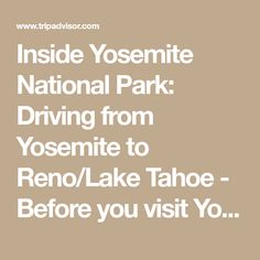 Inside Yosemite National Park: Driving from Yosemite to Reno/Lake Tahoe - Before you visit Yosemite National Park, visit TripAdvisor for the latest info and advice, written for travelers by travelers.