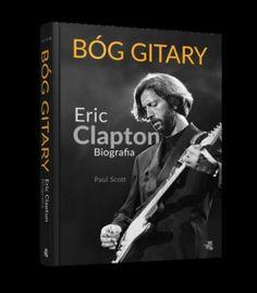 Bóg gitary. Eric Clapton. Biografia Paul Scott   http://www.abibliofobia.pl/kilku-slowach-bog-gitary-eric-clapton-biografia-paul-scott/