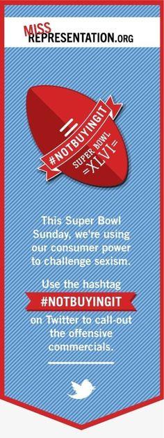 Combat Sexist Super Bowl Advertising — #NotBuyingIt #SB47