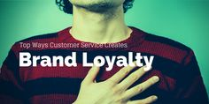 Top Ways Customer Service Creates Brand Loyalty