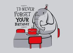 """""""I'd Never Forget Your Birthday"""" T-Shirt 