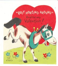 "Vintage horse Valentine. ""Quit Horsing Around and Be My Valentine!"""