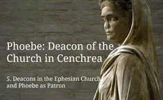 (5) Phoebe: Deacons in the Ephesian Church and Phoebe as Patron