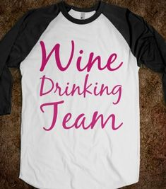 $25.00 wine drinking team - glamfoxx.com - Skreened T-shirts, Organic Shirts, Hoodies, Kids Tees, Baby One-Pieces and Tote Bags