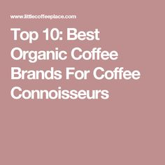 13 Best Organic Coffee Brands of 2020 - Environment Friendly Organic Coffee Brands, Best Organic Coffee, Coffee Varieties, Coffee Branding, Coffee Beans, Healthy Habits, Pure Products, Top, Shirts
