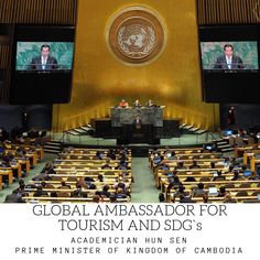 The Global Ambassadors for Tourism and Sustainable Development Goals will build on their world level statesmanship, prowess and leadership in order to Hun Sen, European Council, Sustainable Development, United Nations, Sustainability, Leadership, Tourism, Goals, Turismo