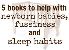 5 books to help with newborns, fussy babies and baby sleep habits. I know a few people that can use these!
