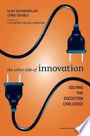 The other side of innovation : solving the execution challenge. Govindarajan, Vijay ; Trimble, Chris