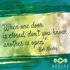 """When one door is closed, don't you know, another is open."" - Bob Marley #HouseOfMarley #LiveMarley #BobMarley www.thehouseofmarley.com"
