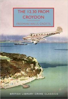 The 12.30 from Croydon (British Library Crime Classics): Amazon.co.uk: Freeman Wills Crofts: 9780712356497: Books