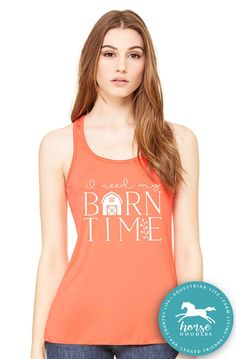 I Need My Barn Time | Equestrian | Horse Shirt | Farm Girl | Country Life | Farm Shirt |  Women's Bella Flowy Racerback Tank | Super Soft by HorseDoodles on Etsy https://www.etsy.com/listing/504798106/i-need-my-barn-time-equestrian-horse