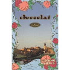 Chocolat - one of the few where the movie is ALMOST as good as the book.