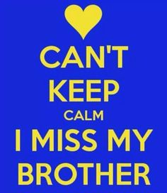 I miss my brother