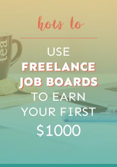 Learn how to use freelance job boards to earn your first $1,000, with 5 examples of the top job boards!