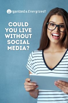 Could you live without social media? #OrganizedandEnergized #AddSpaceToYourLife