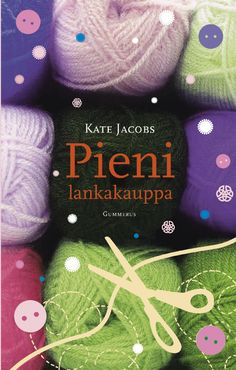 Kate Jacobs Pieni lankakauppa (The Friday Night Knitting Club) ...Had to read it, but wasn't as good as I thought it would be.