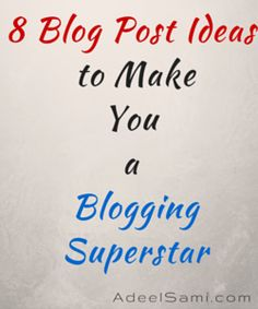 8 Blog Post Ideas to Turn You into Blogging Superstar