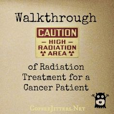 Walkthrough of Radiation Treatment for a Cancer Patient  if you ever wondered what it's like to get radiation treatment for cancer, this post will answer your questions