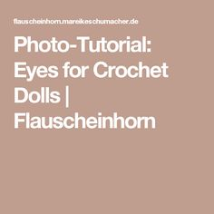 Photo-Tutorial: Eyes for Crochet Dolls | Flauscheinhorn
