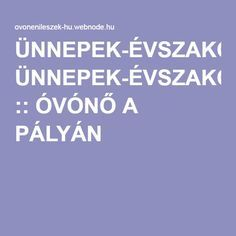 ÜNNEPEK-ÉVSZAKOK :: ÓVÓNŐ A PÁLYÁN Preschool Bible, Infancy, Children's Literature, Counseling, Kindergarten, Teaching, Activities, Education, Books