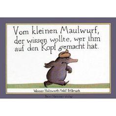 Vom kleinen Maulwurf, der wissen wollte, wer ihm auf den Kopf gemacht hat by  Werner Holzwarth , Wolf Erlbruch