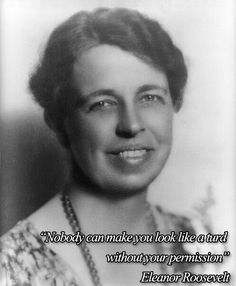 Eleanor Roosevelt with some Sage Advice #shitty #quote #nottired #shit #bored #day #wtf #lol #fuck