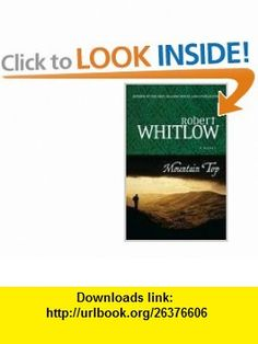 Mountain Top Robert Whitlow , ISBN-10: 1595542965  ,  , ASIN: B001O9CFZ4 , tutorials , pdf , ebook , torrent , downloads , rapidshare , filesonic , hotfile , megaupload , fileserve