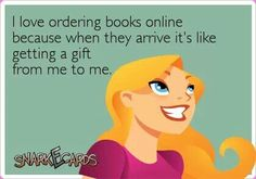 I love ordering books online because when they arrive it's like getting a gift from me to me.