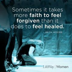 Sometimes it takes more faith to feel forgiven than it does to feel healed - Beth Moore Bible Quotes, Me Quotes, Bible Verses, Scriptures, Biblical Verses, Family Quotes, Great Words, Wise Words, Beth Moore Bible Study