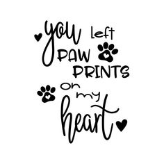 cat quotes You Left Paw Prints On My Heart - Crafty Canada Studio Cat Quotes, Animal Quotes, Pet Loss Quotes, Cute Dog Quotes, Captions Para Instagram, Pass Away Quotes, Dog Passed Away, Pet Remembrance, You Are My Favorite