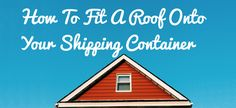How To Fit A Roof Onto Your Shipping Container Blog Cover
