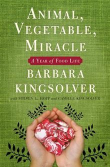 Animal, Vegetable, Miracle by Barbara Kingsolver, Camille Kingsolver and Steven L. Hopp. Get this eBook on #Kobo: http://www.kobobooks.com/ebook/Animal-Vegetable-Miracle/book-P4TgaNZtdUi0Os04eX-pnA/page1.html