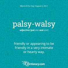 Palsy-walsy definition, friendly or appearing to be friendly in a very intimate or hearty way: The police kept their eye on him because he was trying to get palsy-walsy with the security guard. Interesting English Words, Unusual Words, Rare Words, Learn English Words, Unique Words, Funny Words To Say, Weird Words, New Words, Cool Words