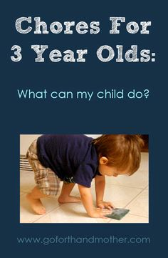 Here is a list of age appropriate chores your 3 year old can do with and without your help.