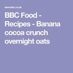 BBC Food - Recipes - Banana cocoa crunch overnight oats