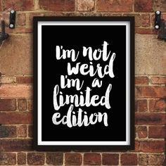 I'm not weird I'm a limited edition http://www.amazon.com/dp/B016FFZSYG  word art print poster black white motivational quote inspirational words of wisdom motivationmonday Scandinavian fashionista fitness inspiration motivation typography home decor