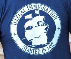 Illegal Immigration - Started in 1492 (actually, it started earlier than that!)