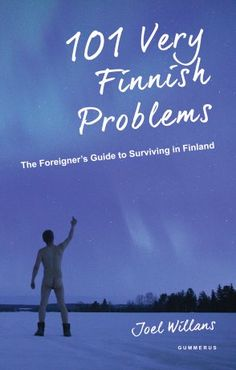 '101 Very Finnish Problems' is a fantastically funny book. I guarded it with my life – but then I did read it on my smartphone. My 102nd very Finnish problem was that it ended too soon. – André Wickström, comedian