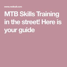 MTB Skills Training in the street! Here is your guide