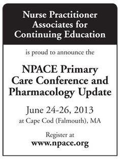 NPACE Primary Care Conference and Pharmacology Update June 24-26, Cape Cod, MA www.npace.org http://www.news-line.com/pdf/NPACEjuneCEpn0513.jpg