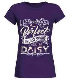 # DAISY IS NOT PERFECT BUT I AM DAISY .  DAISY IS NOT PERFECT BUT I AM DAISY  A GIFT FOR THE SPECIAL PERSON  It's a unique tshirt, with a special name!   HOW TO ORDER:  1. Select the style and color you want:  2. Click Reserve it now  3. Select size and quantity  4. Enter shipping and billing information  5. Done! Simple as that!  TIPS: Buy 2 or more to save shipping cost!   This is printable if you purchase only one piece. so dont worry, you will get yours.   Guaranteed safe and secure…