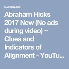 Abraham Hicks 2017 New (No ads during video) ~ Clues and Indicators of Alignment - YouTube