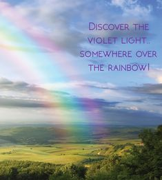 Discover the violet light. somewhere over the rainbow! The Violet, Rainbow Connection, Over The Rainbow