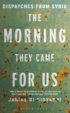 The Morning They Came For Us: Dispatches from Syria by Janine di Giovani